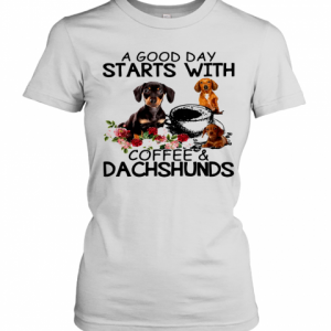A Good Day Starts With Coffee And Dachshunds Dog T-Shirt Classic Women's T-shirt