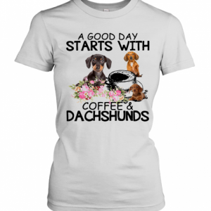 A Good Day Starts With Coffees And Dachshunds T-Shirt Classic Women's T-shirt
