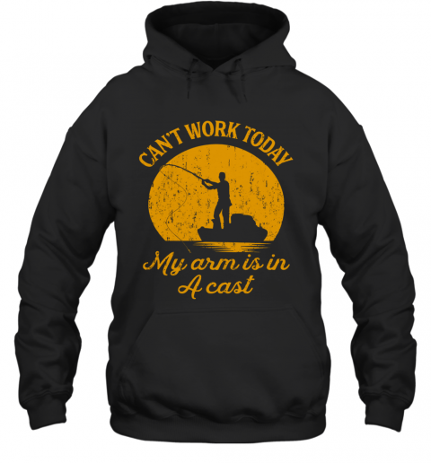 Can'T Work Today My Arm Is In A Cast T-Shirt Unisex Hoodie