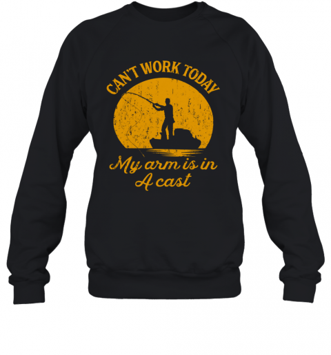 Can'T Work Today My Arm Is In A Cast T-Shirt Unisex Sweatshirt