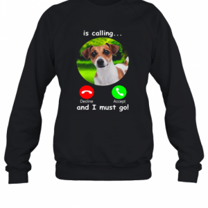 Dog Is Calling And I Must Go T-Shirt Unisex Sweatshirt