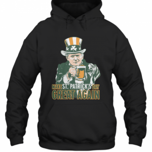 Donald Trump Make St. Patrick'S Day Great Again T-Shirt Unisex Hoodie