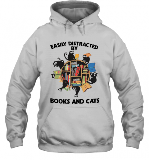 Easily Distracted By Books And Cats T-Shirt Unisex Hoodie