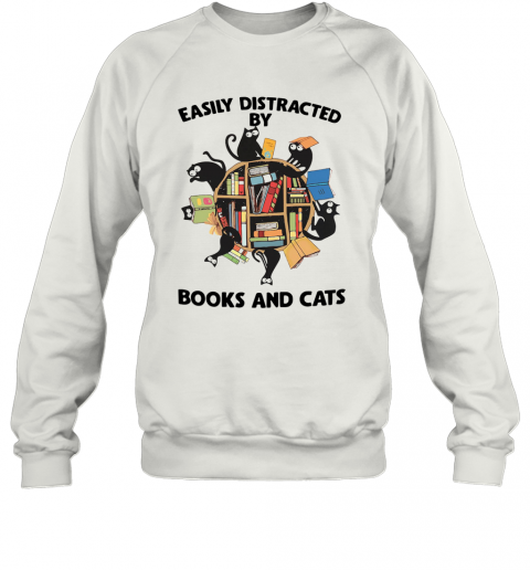 Easily Distracted By Books And Cats T-Shirt Unisex Sweatshirt
