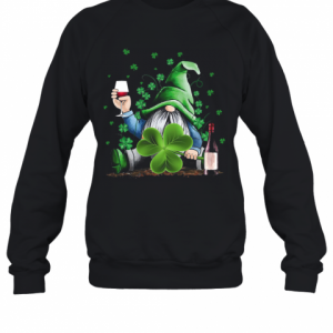 Gnomie Irish Drink Wine St. Patrick'S Day T-Shirt Unisex Sweatshirt