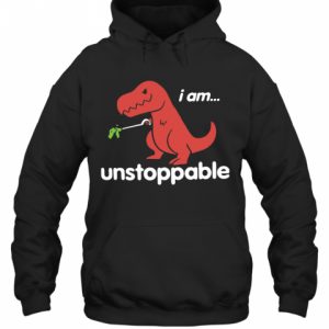 I Am T Rex Unstoppable T-Shirt Unisex Hoodie