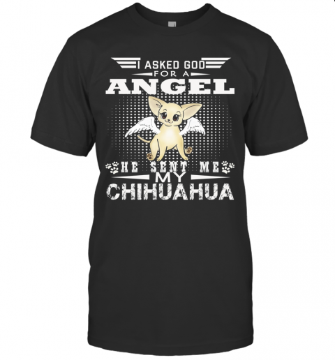 I Asked God For A Angel He Sent Me My Chihuahua T-Shirt Classic Men's T-shirt