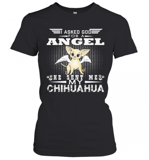 I Asked God For A Angel He Sent Me My Chihuahua T-Shirt Classic Women's T-shirt