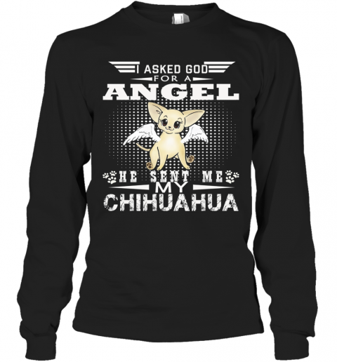 I Asked God For A Angel He Sent Me My Chihuahua T-Shirt Long Sleeved T-shirt
