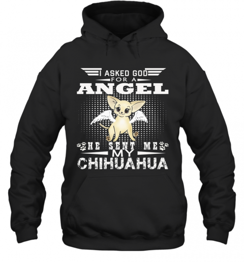 I Asked God For A Angel He Sent Me My Chihuahua T-Shirt Unisex Hoodie