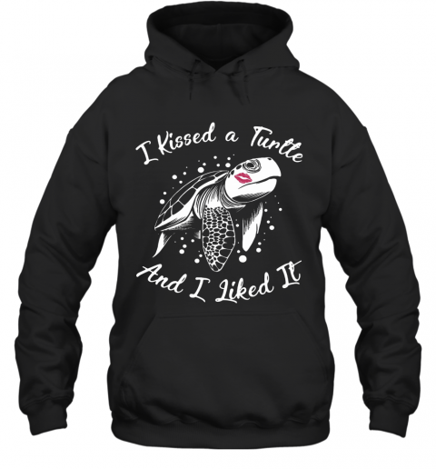 I Kissed A Turtle And I Liked It T-Shirt Unisex Hoodie
