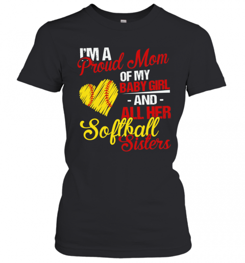I'M A Proud Mom Of My Baby Girl And All Her Softball Sisters T-Shirt Classic Women's T-shirt
