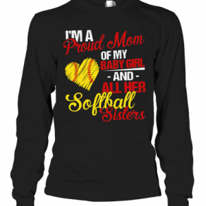 I'M A Proud Mom Of My Baby Girl And All Her Softball Sisters T-Shirt Long Sleeved T-shirt