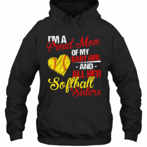 I'M A Proud Mom Of My Baby Girl And All Her Softball Sisters T-Shirt Unisex Hoodie