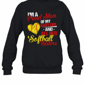 I'M A Proud Mom Of My Baby Girl And All Her Softball Sisters T-Shirt Unisex Sweatshirt