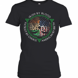 Irish By Blood American By Birth Patriot By Choice T-Shirt Classic Women's T-shirt