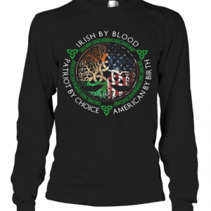 Irish By Blood American By Birth Patriot By Choice T-Shirt Long Sleeved T-shirt
