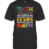 Math Is Not A Spectator Sport The Only Way To Learn Math Is To Do Math T-Shirt Classic Men's T-shirt