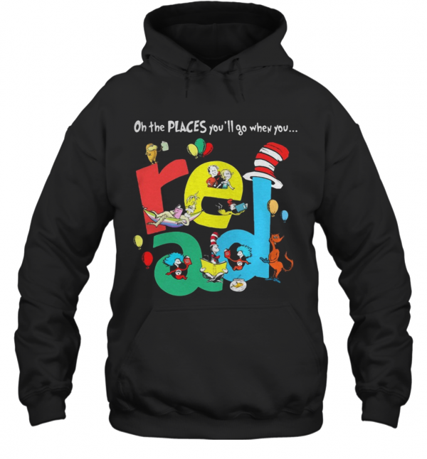 Oh The Places Youll Go When You Read Dr Seuss T-Shirt Unisex Hoodie