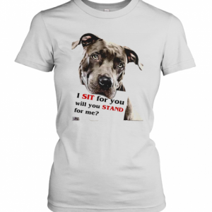 Rottweiler Dog I Sit For You Will You Stand For Me T-Shirt Classic Women's T-shirt