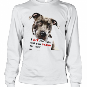 Rottweiler Dog I Sit For You Will You Stand For Me T-Shirt Long Sleeved T-shirt