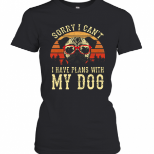 Sorry I Cant I Have Plans With My Dog Vintage T-Shirt Classic Women's T-shirt