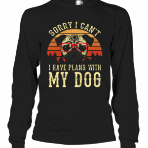 Sorry I Cant I Have Plans With My Dog Vintage T-Shirt Long Sleeved T-shirt