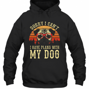 Sorry I Cant I Have Plans With My Dog Vintage T-Shirt Unisex Hoodie