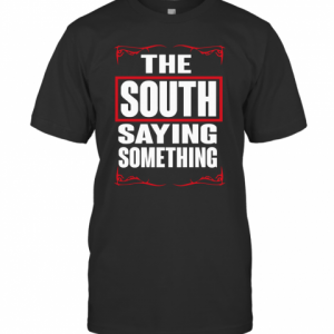 THE SOUTH SAYING SOMETHING T-Shirt Classic Men's T-shirt