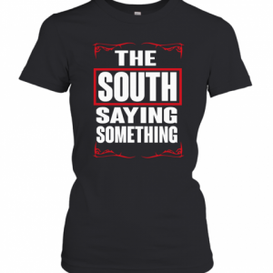 THE SOUTH SAYING SOMETHING T-Shirt Classic Women's T-shirt