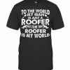 To The World My Man Is Just A Roofer But To Me That Roofer Is My World T-Shirt Classic Men's T-shirt