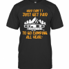 Why Can'T I Just Get Paid To Go Camping All Year T-Shirt Classic Men's T-shirt