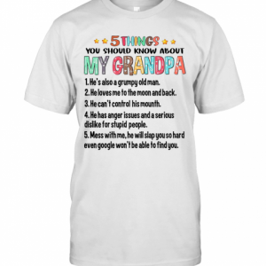 5 Things You Should Know About My Grandpa He's Also Grumpy Old Man T-Shirt Classic Men's T-shirt
