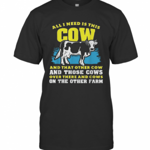 All I Need Is This Cow And That Other Cow And Those Cows Overs There And Cows On The Other Faem T-Shirt Classic Men's T-shirt