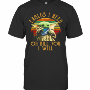 Baby Yoda Eagles I Need Or Kill You I Will Vintage T-Shirt Classic Men's T-shirt