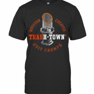 Houston Astros Houston Cheated Trash Town 2017 Chumps T-Shirt Classic Men's T-shirt