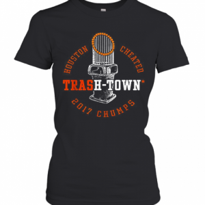 Houston Astros Houston Cheated Trash Town 2017 Chumps T-Shirt Classic Women's T-shirt