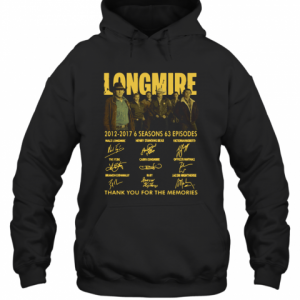 Longmire 2012 2017 6 Seasons 63 Episodes Thank You For The Memories Signature T-Shirt Unisex Hoodie