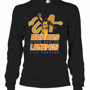 Rip Kobe Black Mamba Out Heroes Come And Go Legends Live Forever T-Shirt Long Sleeved T-shirt