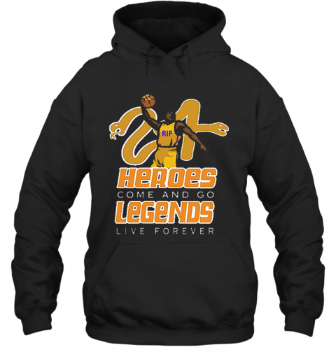 Rip Kobe Black Mamba Out Heroes Come And Go Legends Live Forever T-Shirt Unisex Hoodie