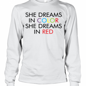 She Dreams In Color She Dreams In Red T-Shirt Long Sleeved T-shirt