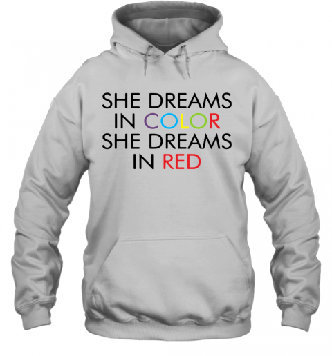 She Dreams In Color She Dreams In Red T-Shirt Unisex Hoodie