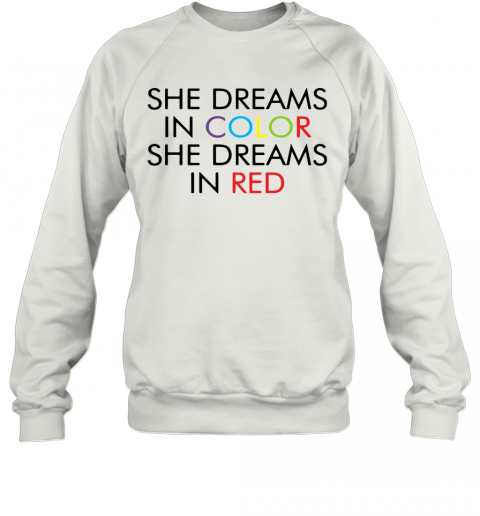 She Dreams In Color She Dreams In Red T-Shirt Unisex Sweatshirt