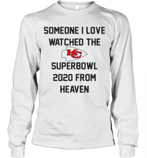 Someone I Love Watched The Kansas City Chiefs Superbowl T-Shirt Long Sleeved T-shirt