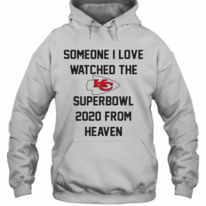 Someone I Love Watched The Kansas City Chiefs Superbowl T-Shirt Unisex Hoodie