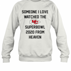 Someone I Love Watched The Kansas City Chiefs Superbowl T-Shirt Unisex Sweatshirt