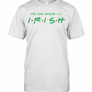 The One Where I'M Irish Friends St Patrick'S Day T-Shirt Classic Men's T-shirt