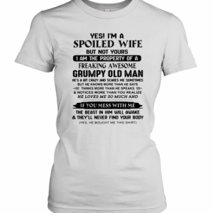 Yé I'M A Spoiled Wife But Not Yours I Am The Property Of A Freaking Awesome T-Shirt Classic Women's T-shirt