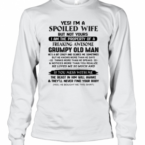 Yé I'M A Spoiled Wife But Not Yours I Am The Property Of A Freaking Awesome T-Shirt Long Sleeved T-shirt