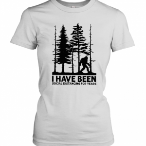 Bigfoot I Have Been Social Distancing For Years T-Shirt Classic Women's T-shirt
